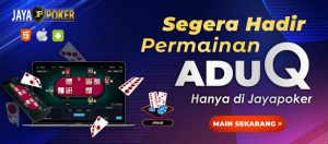 Telah hadir Permainan Adu Q di jaya Poker situs judi terpercaya aman uang asli 24 jam